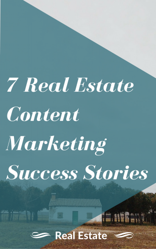 7 real estate content marketing success stories