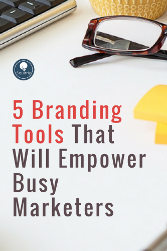 5 Branding Tools That Will Empower Busy Marketers