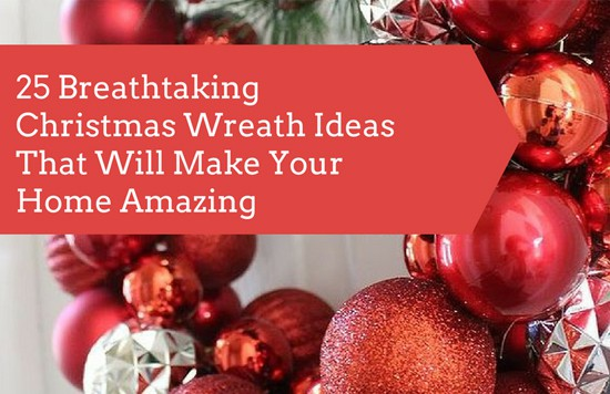 25 Breathtaking Christmas Wreath Ideas.