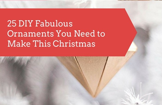 25 DIY Fabulous Ornaments for Christmas