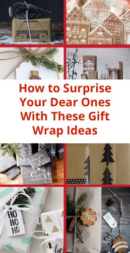 How to Surprise Your Dear Ones With These Gift Wrap Ideas