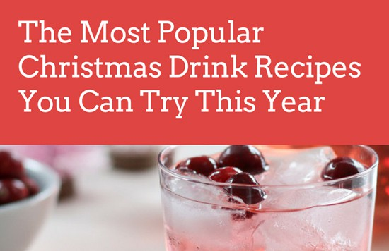 The Most Popular Christmas Drink Recipes You Can Try This Year