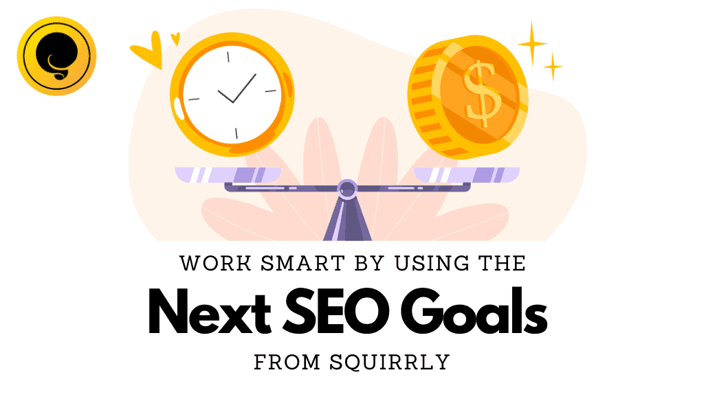 Work Smart by Using the Next SEO Goals from Squirrly